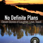 OUR NEW BOOKNo Definite Plans: Eleven Tales of Laughter, Love, TravelVolume 3 from Townsend 11